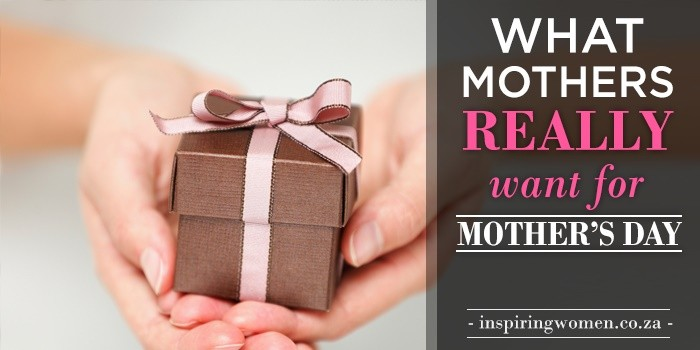 mothers day: what mothers want